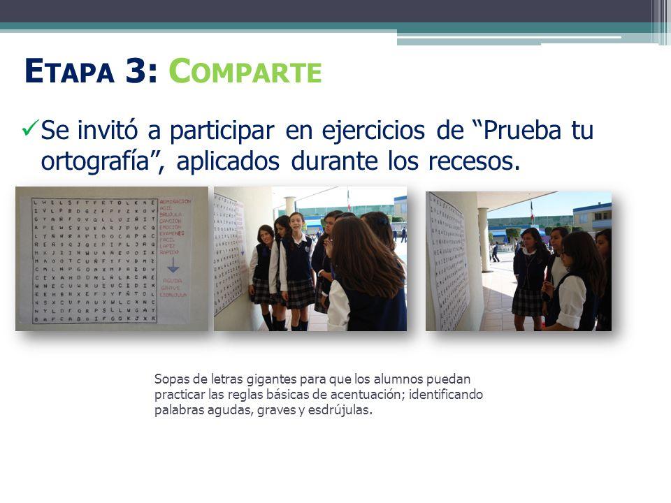 E TAPA 3: C OMPARTE Se invitó a participar en ejercicios de Prueba tu ortografía, aplicados durante los recesos.