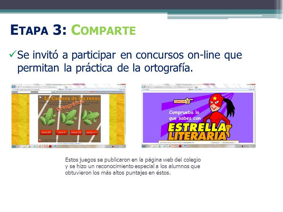 E TAPA 3: C OMPARTE Se invitó a participar en concursos on-line que permitan la práctica de la ortografía.