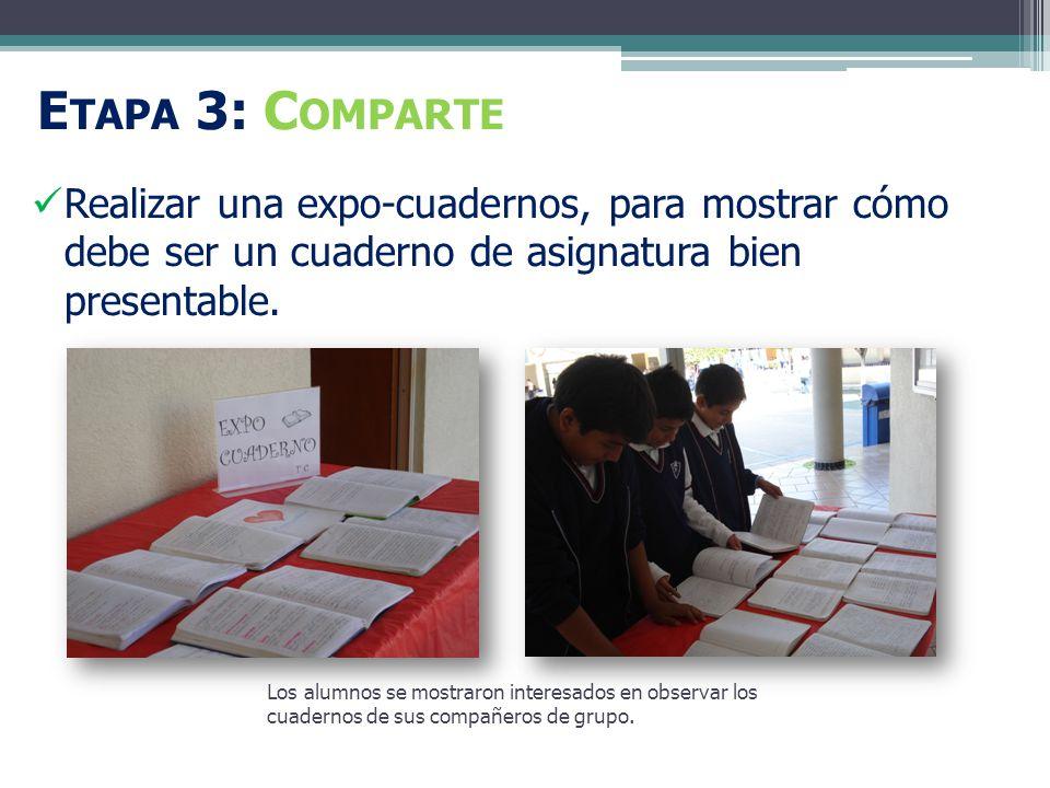 E TAPA 3: C OMPARTE Realizar una expo-cuadernos, para mostrar cómo debe ser un cuaderno de asignatura bien presentable.