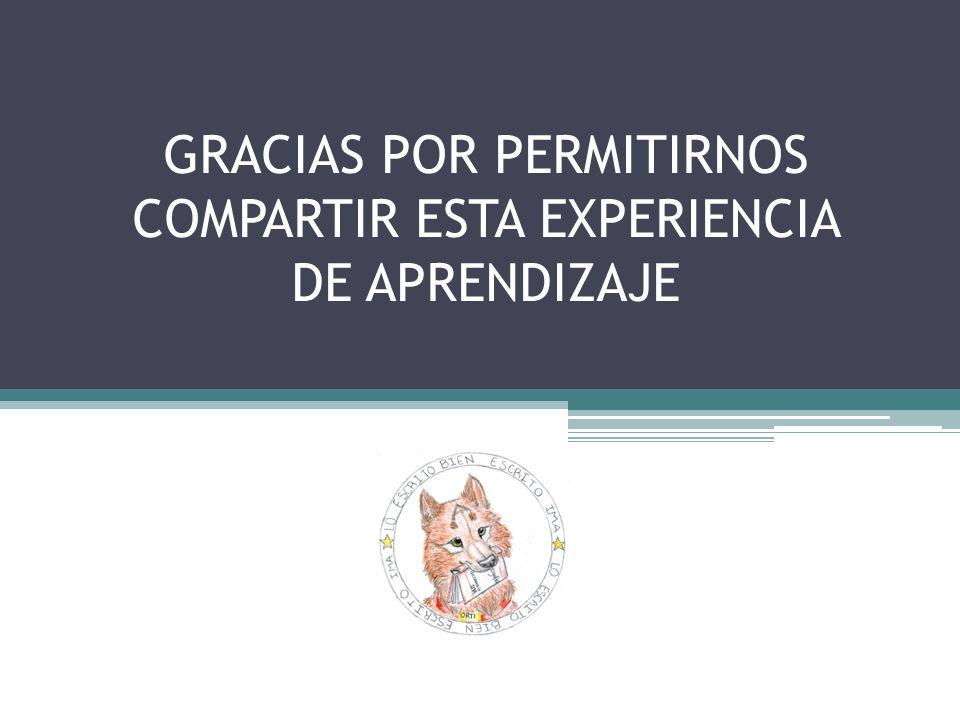GRACIAS POR PERMITIRNOS COMPARTIR ESTA EXPERIENCIA DE APRENDIZAJE