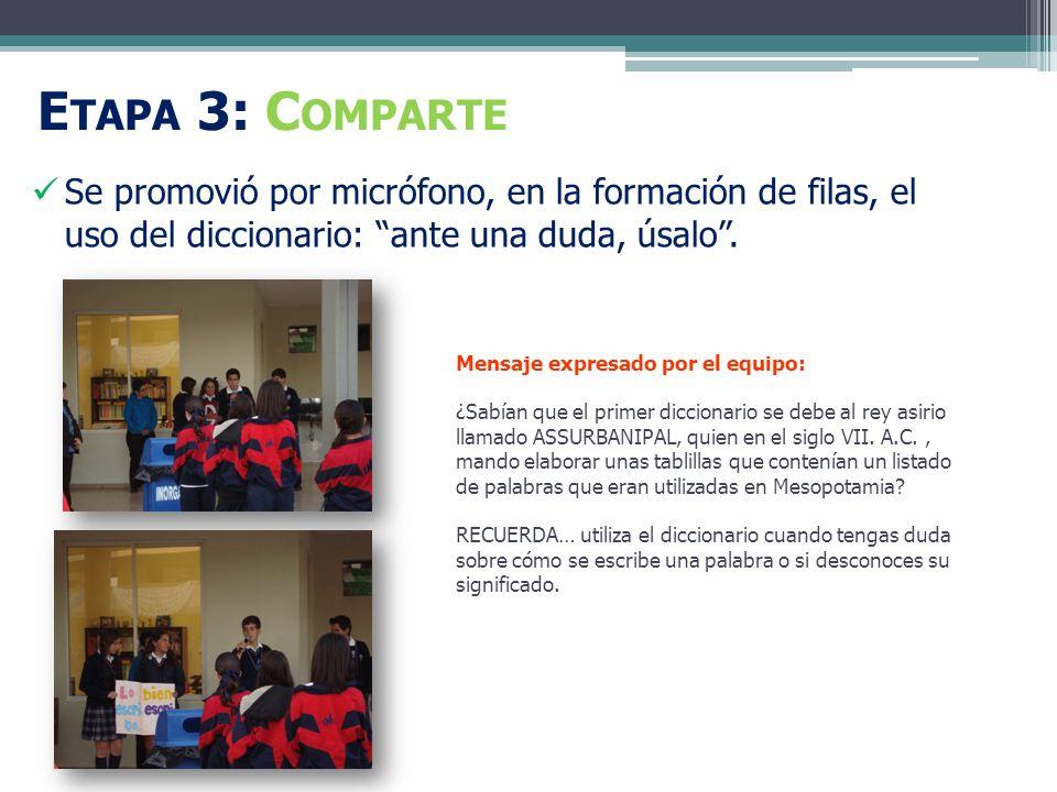 E TAPA 3: C OMPARTE Se promovió por micrófono, en la formación de filas, el uso del diccionario: ante una duda, úsalo.
