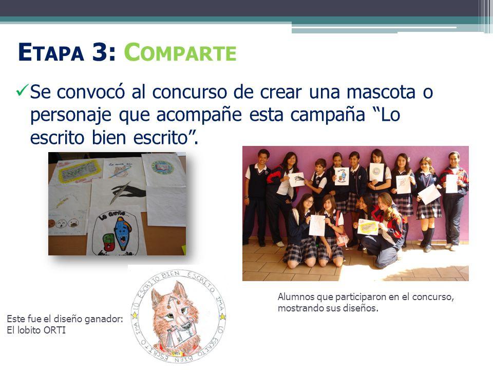 E TAPA 3: C OMPARTE Se convocó al concurso de crear una mascota o personaje que acompañe esta campaña Lo escrito bien escrito.