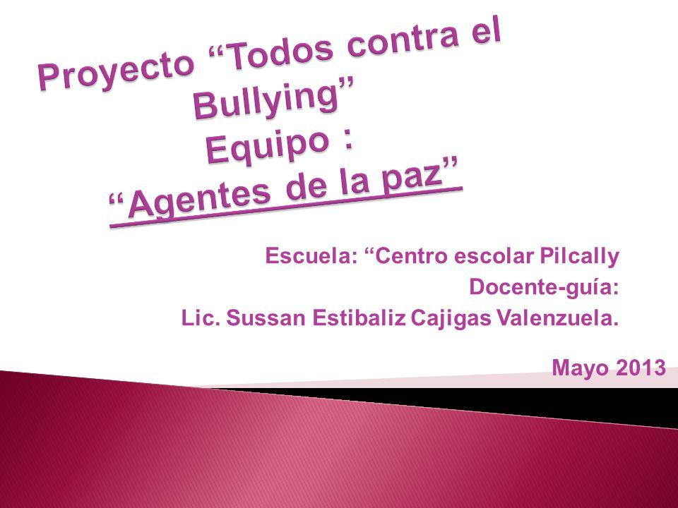 Escuela: Centro escolar Pilcally Docente-guía: Lic. Sussan Estibaliz Cajigas Valenzuela. Mayo 2013