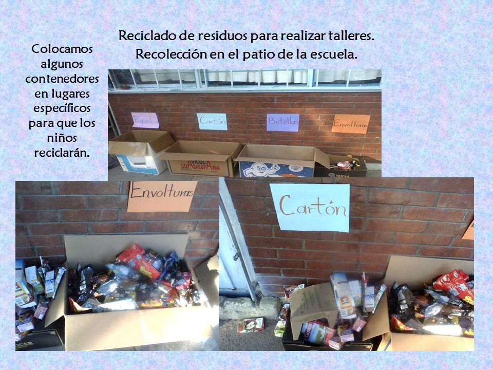 Reciclado de residuos para realizar talleres. Recolección en el patio de la escuela. Colocamos algunos contenedores en lugares específicos para que lo