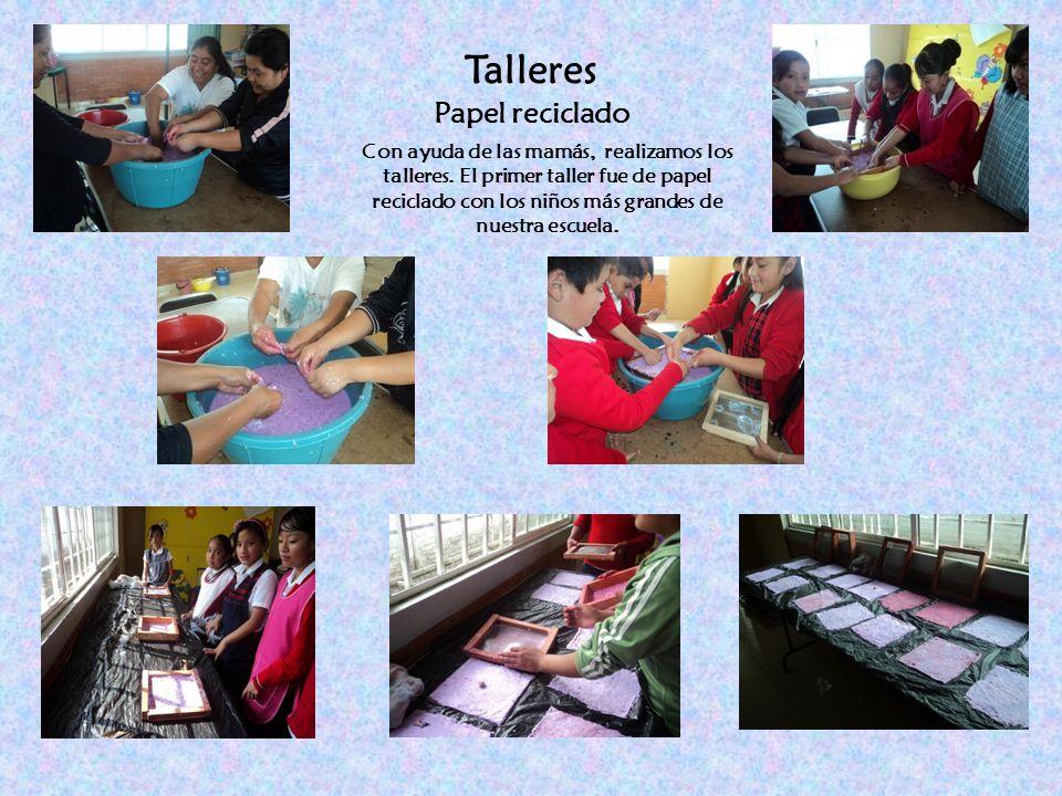 Talleres Papel reciclado Con ayuda de las mamás, realizamos los talleres. El primer taller fue de papel reciclado con los niños más grandes de nuestra