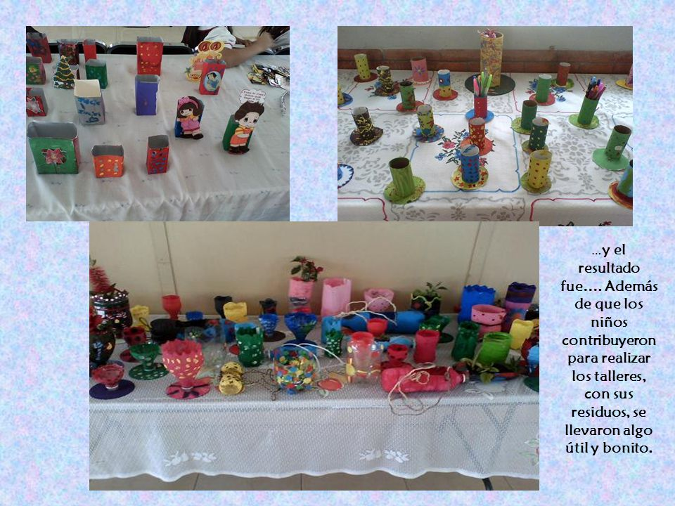 … y el resultado fue…. Además de que los niños contribuyeron para realizar los talleres, con sus residuos, se llevaron algo útil y bonito.