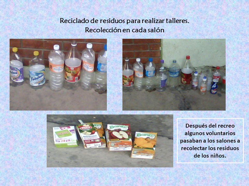 Reciclado de residuos para realizar talleres. Recolección en cada salón Después del recreo algunos voluntarios pasaban a los salones a recolectar los
