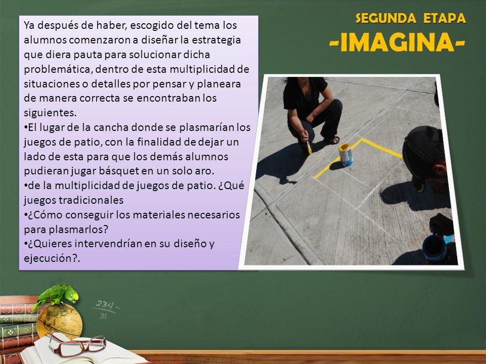 SEGUNDA ETAPA SEGUNDA ETAPA -IMAGINA- Ya después de haber, escogido del tema los alumnos comenzaron a diseñar la estrategia que diera pauta para soluc