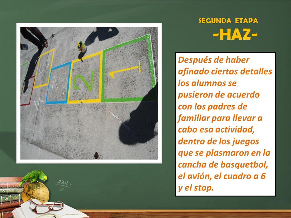 SEGUNDA ETAPA SEGUNDA ETAPA -HAZ- Después de haber afinado ciertos detalles los alumnos se pusieron de acuerdo con los padres de familiar para llevar