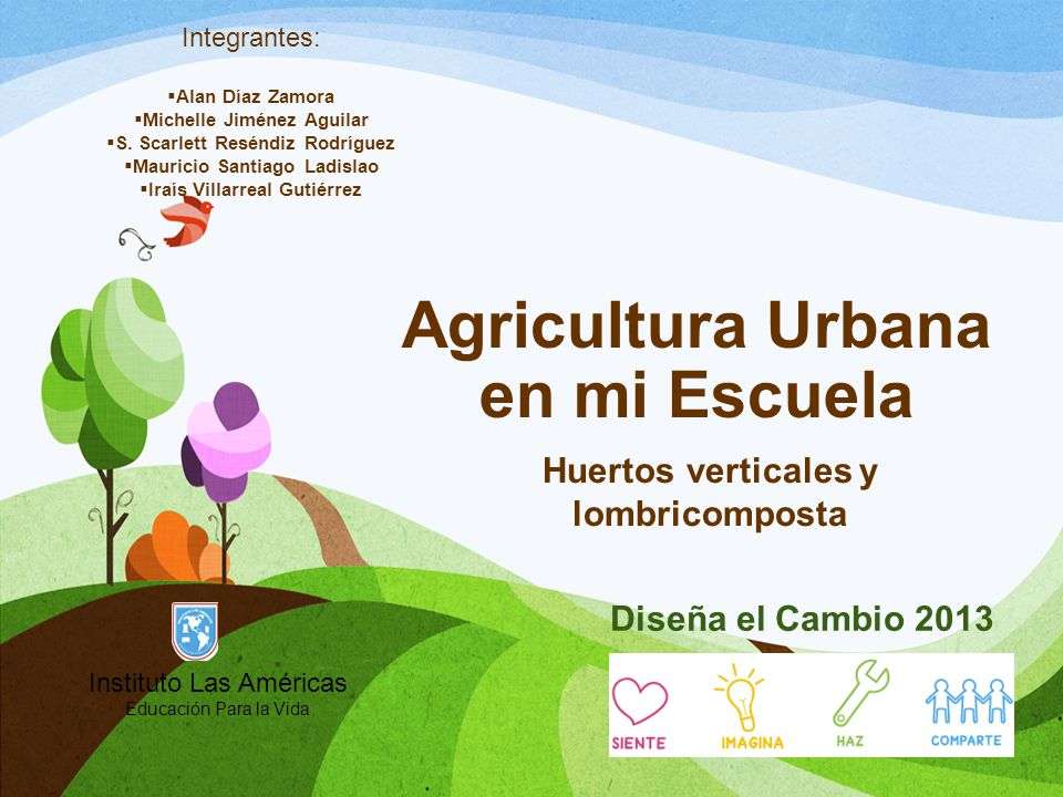Agricultura Urbana en mi Escuela Huertos verticales y lombricomposta Integrantes: Alan Díaz Zamora Michelle Jiménez Aguilar S.