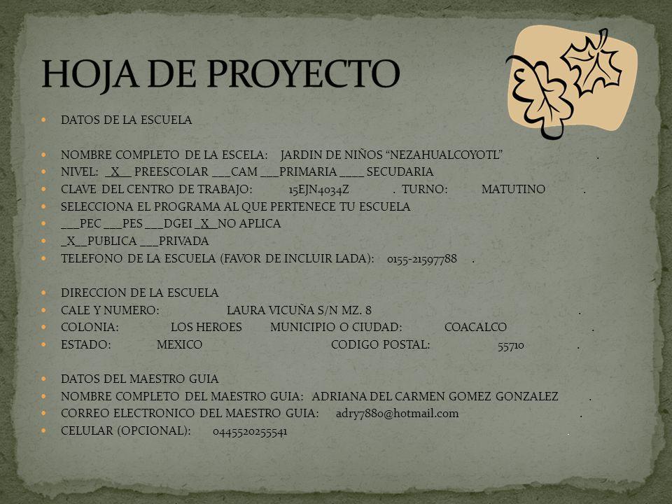 DATOS DE LA ESCUELA NOMBRE COMPLETO DE LA ESCELA: JARDIN DE NIÑOS NEZAHUALCOYOTL. NIVEL: _X__ PREESCOLAR ___CAM ___PRIMARIA ____ SECUDARIA CLAVE DEL C