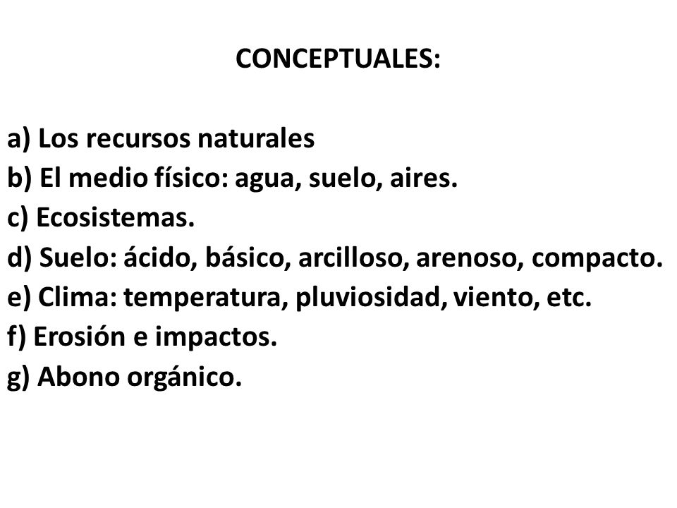 CONCEPTUALES: a) Los recursos naturales b) El medio físico: agua, suelo, aires.