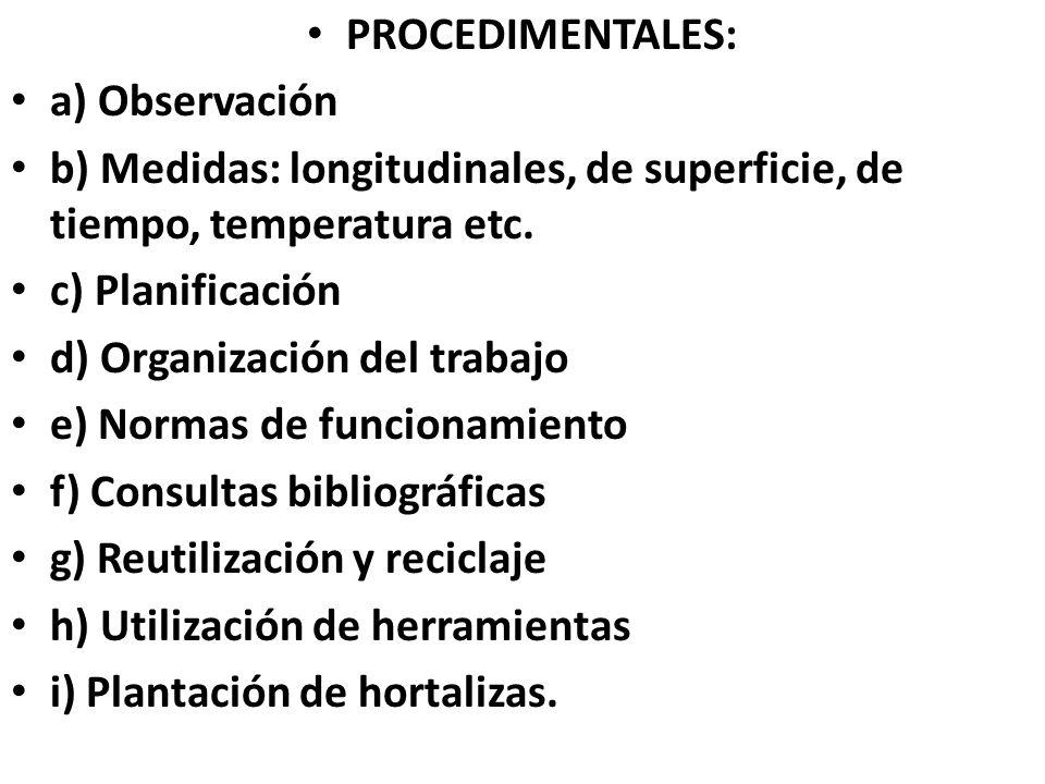 PROCEDIMENTALES: a) Observación b) Medidas: longitudinales, de superficie, de tiempo, temperatura etc.