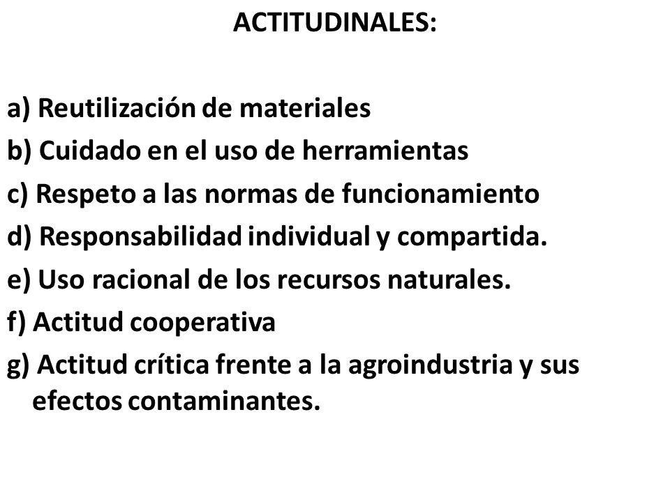 ACTITUDINALES: a) Reutilización de materiales b) Cuidado en el uso de herramientas c) Respeto a las normas de funcionamiento d) Responsabilidad individual y compartida.