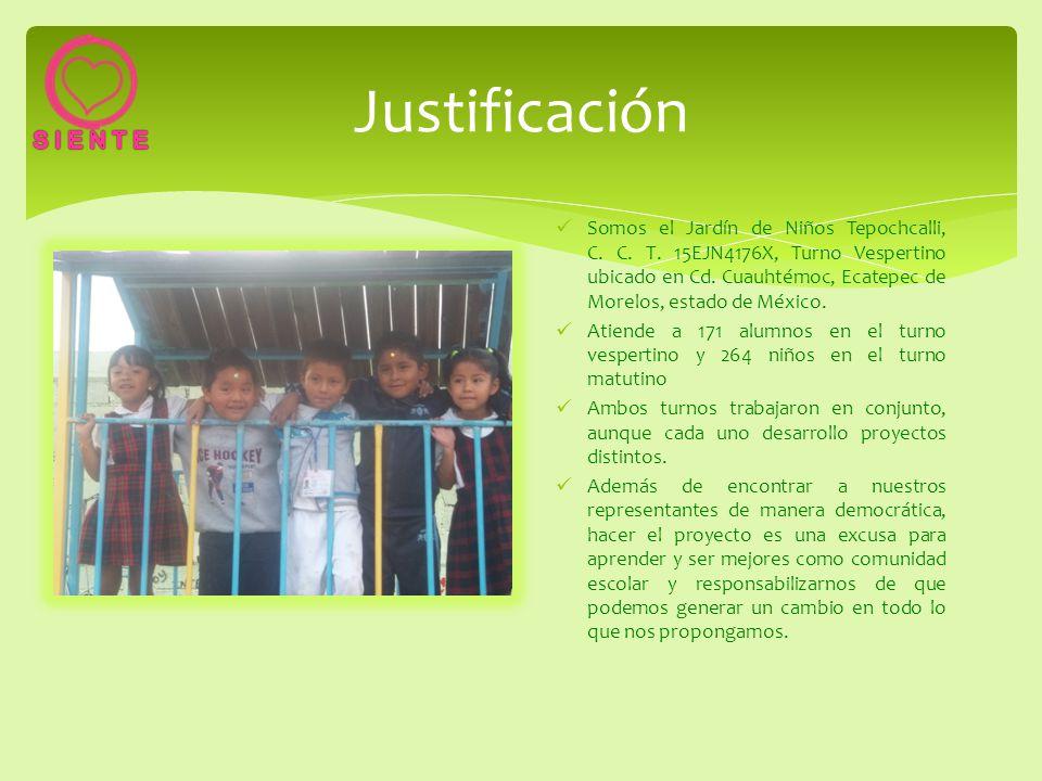 Justificación Somos el Jardín de Niños Tepochcalli, C. C. T. 15EJN4176X, Turno Vespertino ubicado en Cd. Cuauhtémoc, Ecatepec de Morelos, estado de Mé