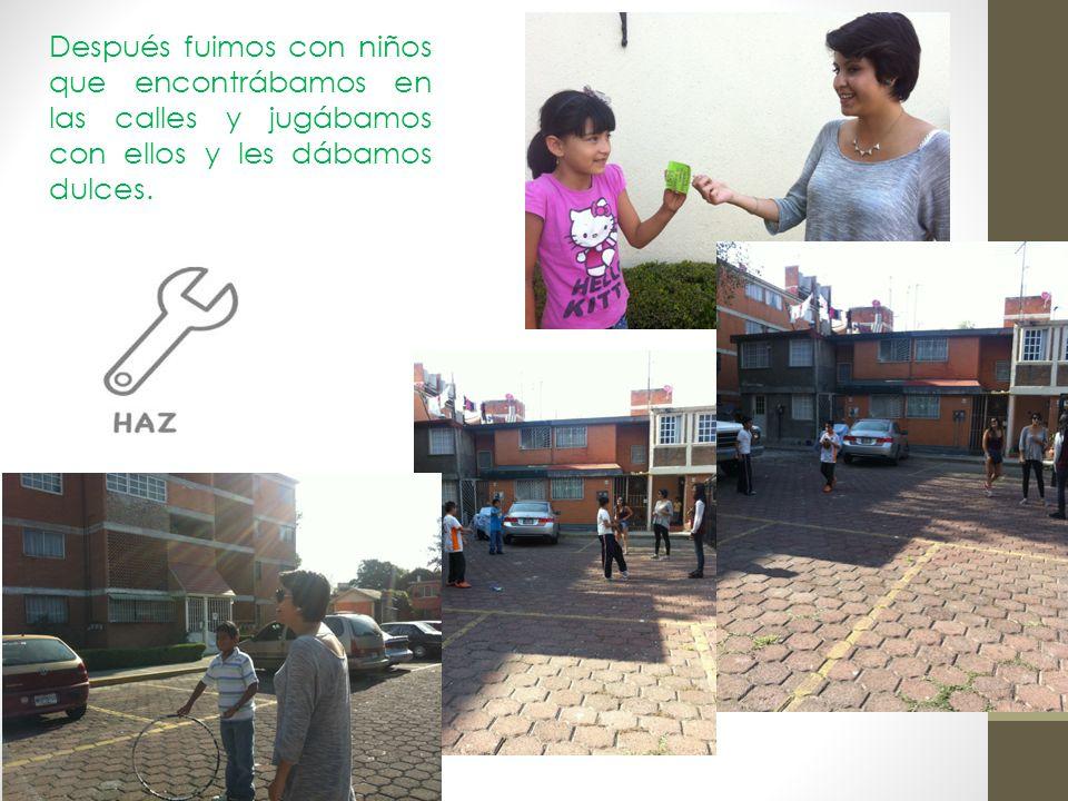 Después fuimos con niños que encontrábamos en las calles y jugábamos con ellos y les dábamos dulces.