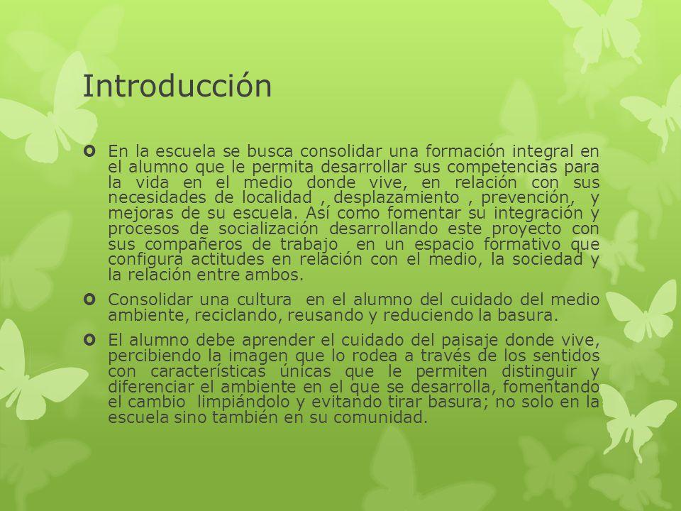 Introducción En la escuela se busca consolidar una formación integral en el alumno que le permita desarrollar sus competencias para la vida en el medi