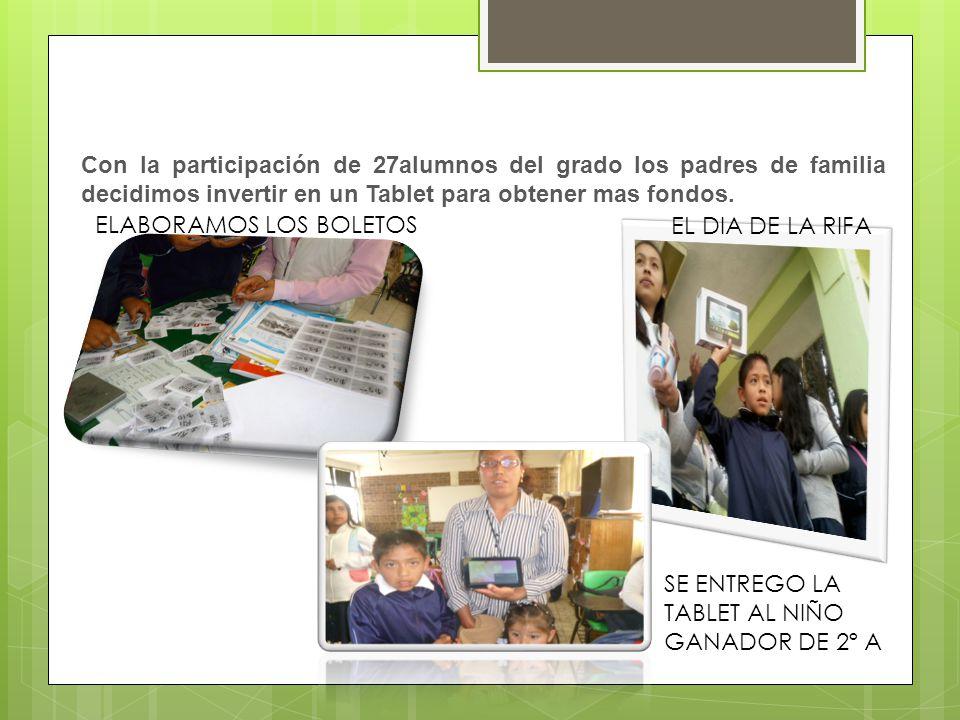 Con la participación de 27alumnos del grado los padres de familia decidimos invertir en un Tablet para obtener mas fondos. ELABORAMOS LOS BOLETOS EL D