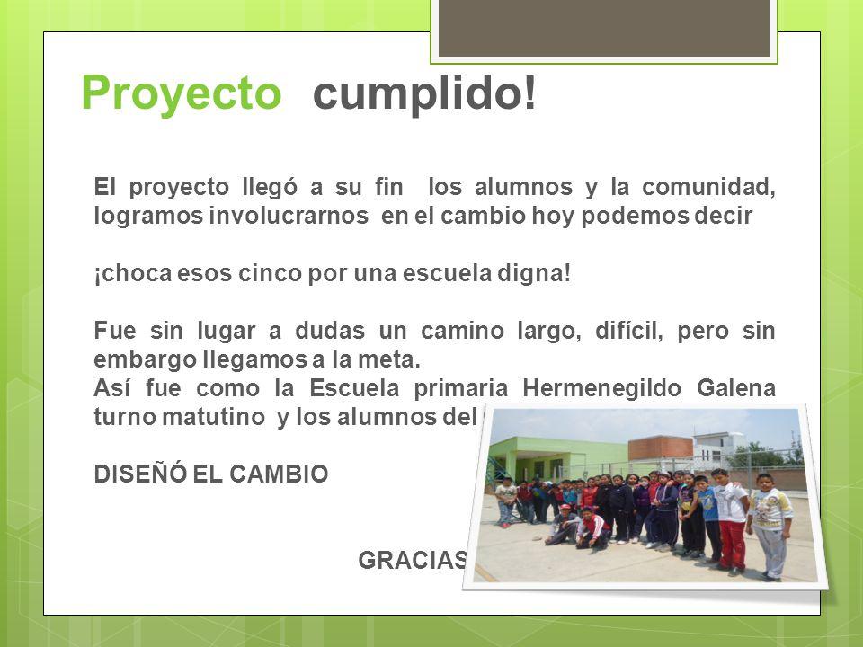 Proyecto cumplido! El proyecto llegó a su fin los alumnos y la comunidad, logramos involucrarnos en el cambio hoy podemos decir ¡choca esos cinco por