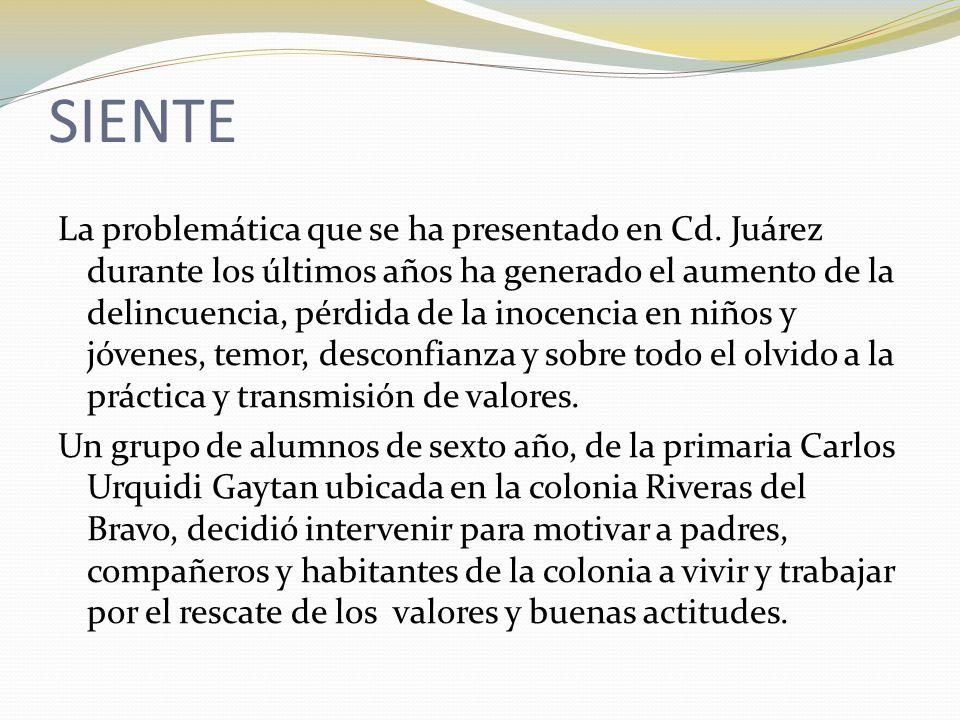 SIENTE La problemática que se ha presentado en Cd. Juárez durante los últimos años ha generado el aumento de la delincuencia, pérdida de la inocencia