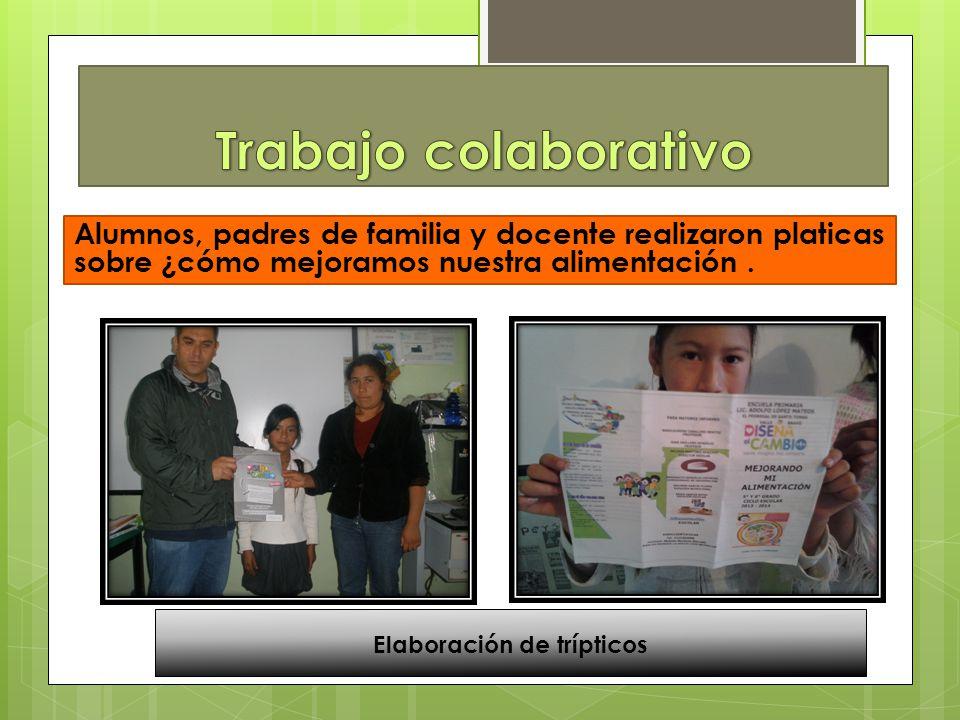 Alumnos, padres de familia y docente realizaron platicas sobre ¿cómo mejoramos nuestra alimentación. Elaboración de trípticos