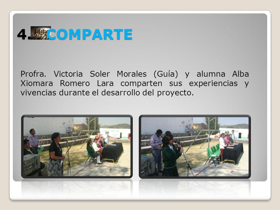 4. COMPARTE Profra. Victoria Soler Morales (Guía) y alumna Alba Xiomara Romero Lara comparten sus experiencias y vivencias durante el desarrollo del p