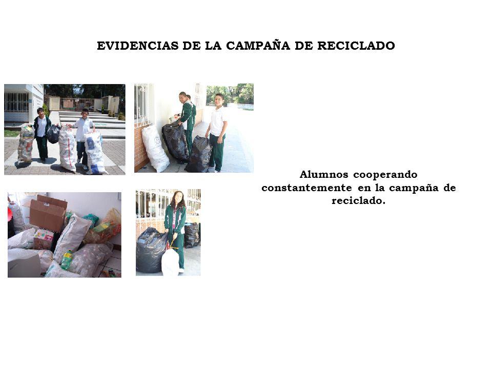 EVIDENCIAS DE LA CAMPAÑA DE RECICLADO Alumnos cooperando constantemente en la campaña de reciclado.