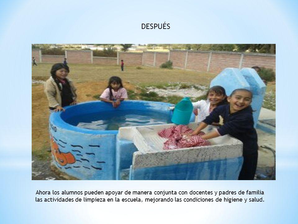 DESPUÉS Ahora los alumnos pueden apoyar de manera conjunta con docentes y padres de familia las actividades de limpieza en la escuela, mejorando las c