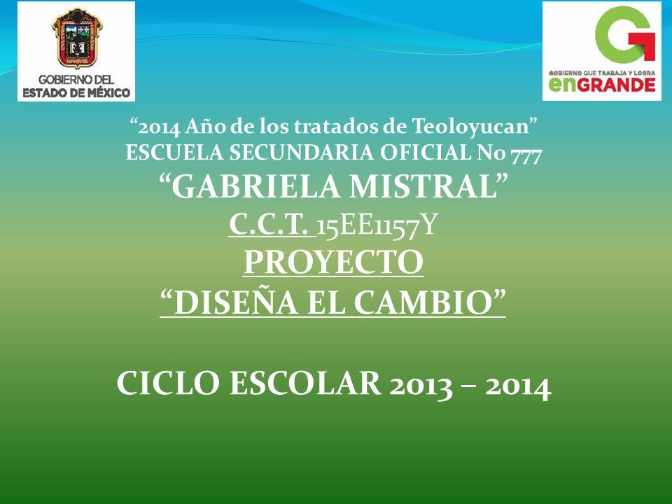 2014 Año de los tratados de Teoloyucan ESCUELA SECUNDARIA OFICIAL No 777 GABRIELA MISTRAL C.C.T.