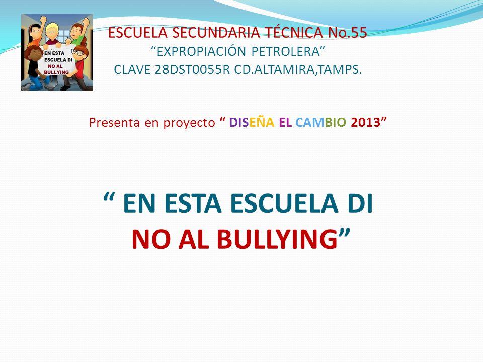 ESCUELA SECUNDARIA TÉCNICA No.55 EXPROPIACIÓN PETROLERA CLAVE 28DST0055R CD.ALTAMIRA,TAMPS. Presenta en proyecto DISEÑA EL CAMBIO 2013 EN ESTA ESCUELA