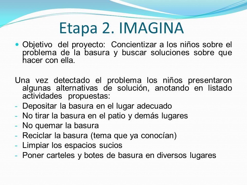 Etapa 2. IMAGINA Objetivo del proyecto: Concientizar a los niños sobre el problema de la basura y buscar soluciones sobre que hacer con ella. Una vez