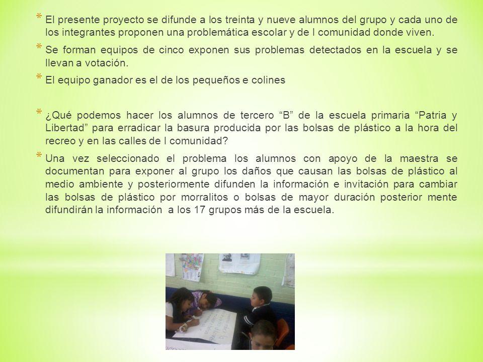 * El presente proyecto se difunde a los treinta y nueve alumnos del grupo y cada uno de los integrantes proponen una problemática escolar y de l comun