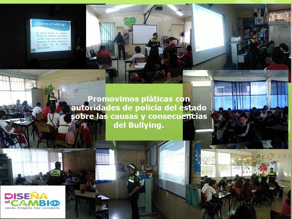 Promovimos pláticas con autoridades de policía del estado sobre las causas y consecuencias del Bullying.