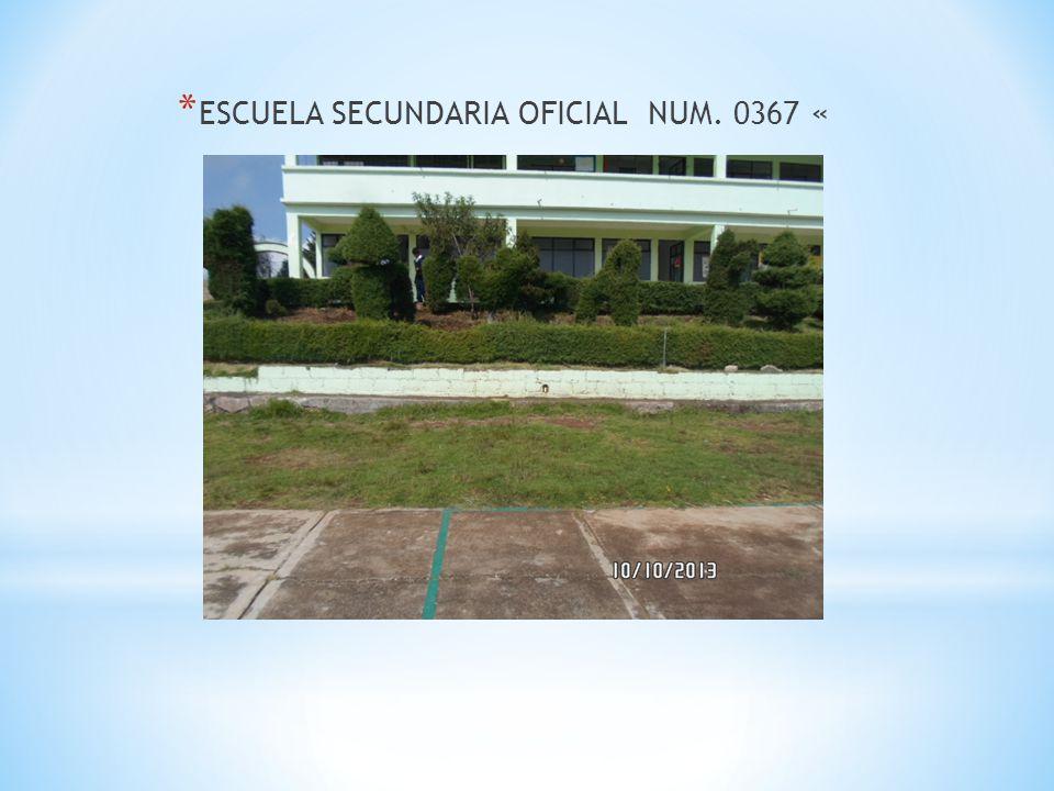 * ESCUELA SECUNDARIA OFICIAL NUM. 0367 «