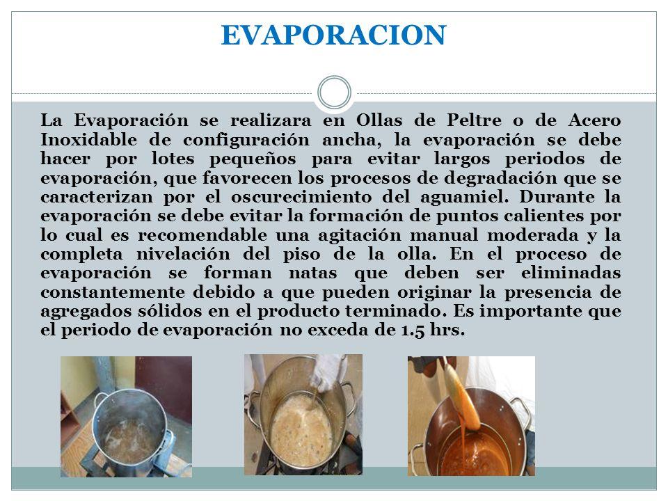 EVAPORACION La Evaporación se realizara en Ollas de Peltre o de Acero Inoxidable de configuración ancha, la evaporación se debe hacer por lotes pequeñ