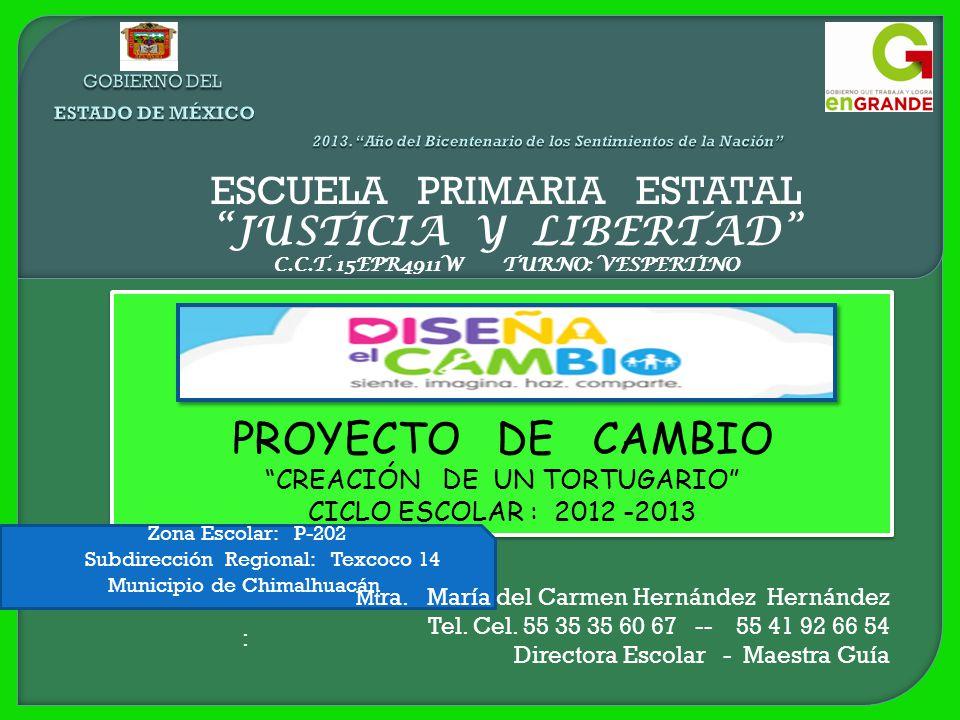 ESCUELA PRIMARIA ESTATAL JUSTICIA Y LIBERTAD C.C.T. 15EPR4911W TURNO: VESPERTINO PROYECTO DE CAMBIO CREACIÓN DE UN TORTUGARIO CICLO ESCOLAR : 2012 -20