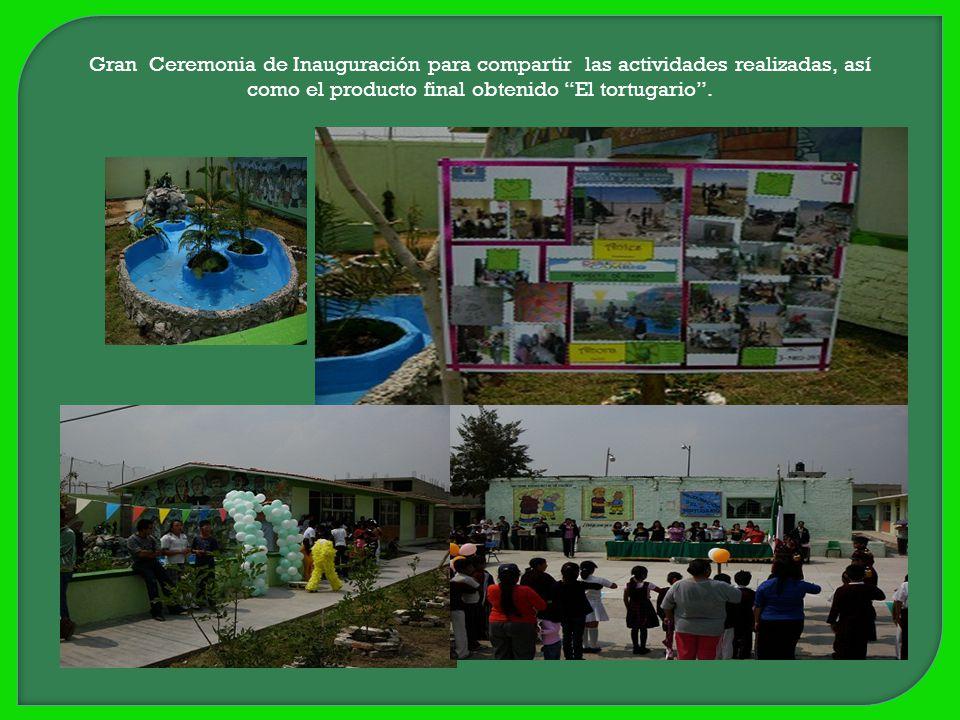Gran Ceremonia de Inauguración para compartir las actividades realizadas, así como el producto final obtenido El tortugario.