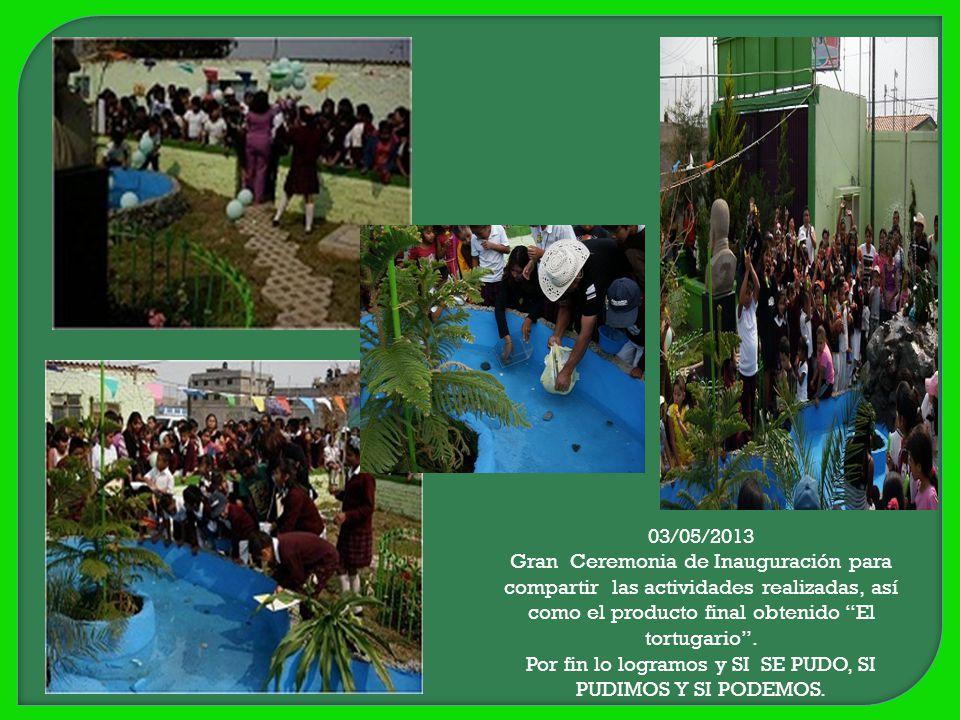 03/05/2013 Gran Ceremonia de Inauguración para compartir las actividades realizadas, así como el producto final obtenido El tortugario. Por fin lo log