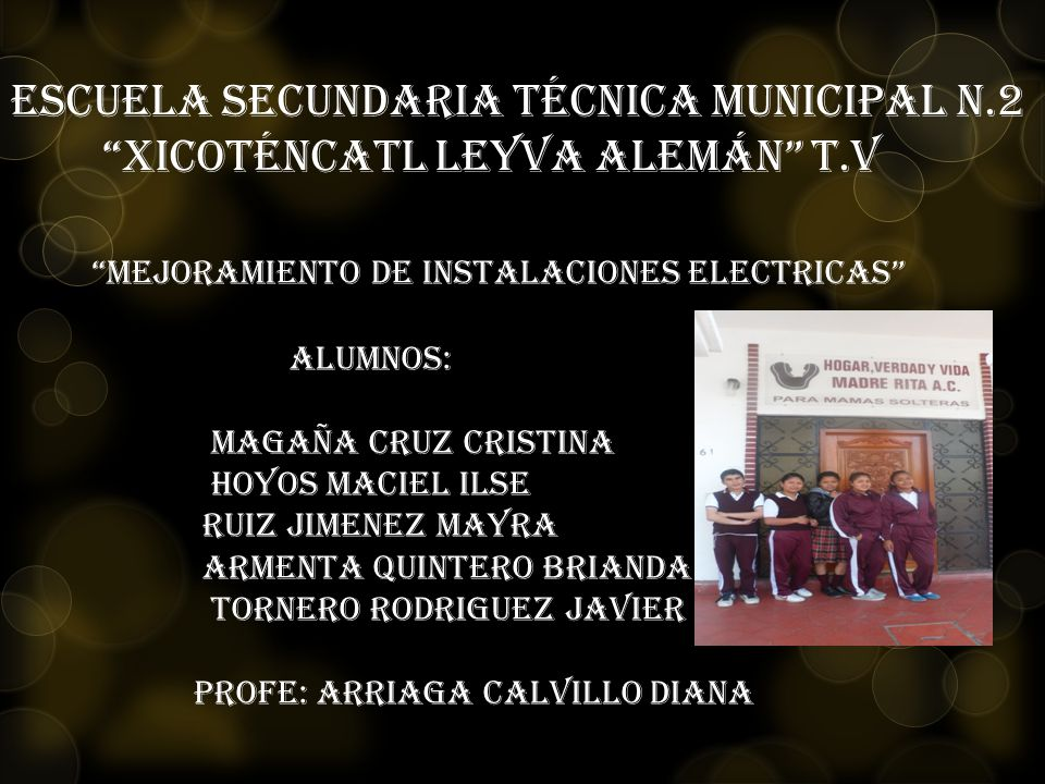 Escuela Secundaria Técnica Municipal N.2 Xicoténcatl Leyva Alemán t.v MEJORAMIENTO DE INSTALACIONES ELECTRICAS ALUMNOS: Magaña CRUZ CRISTINA HOYOS MAC