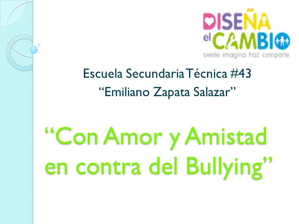 Con Amor y Amistad en contra del Bullying Escuela Secundaria Técnica #43 Emiliano Zapata Salazar
