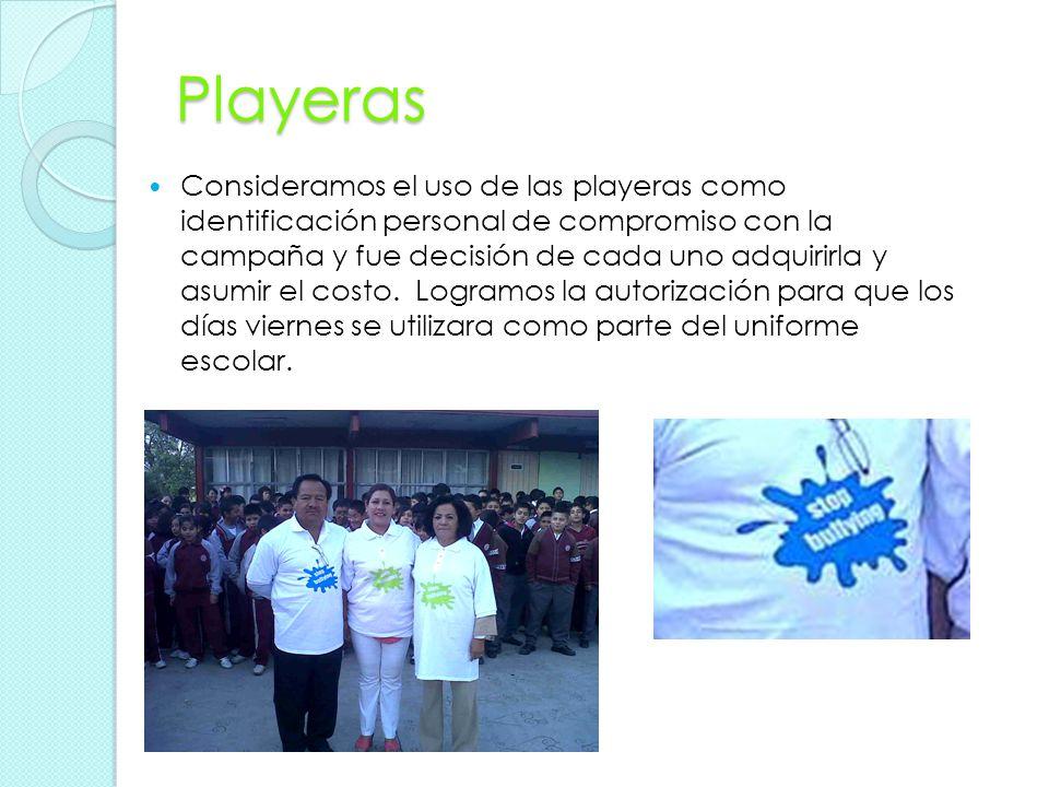 Playeras Consideramos el uso de las playeras como identificación personal de compromiso con la campaña y fue decisión de cada uno adquirirla y asumir el costo.