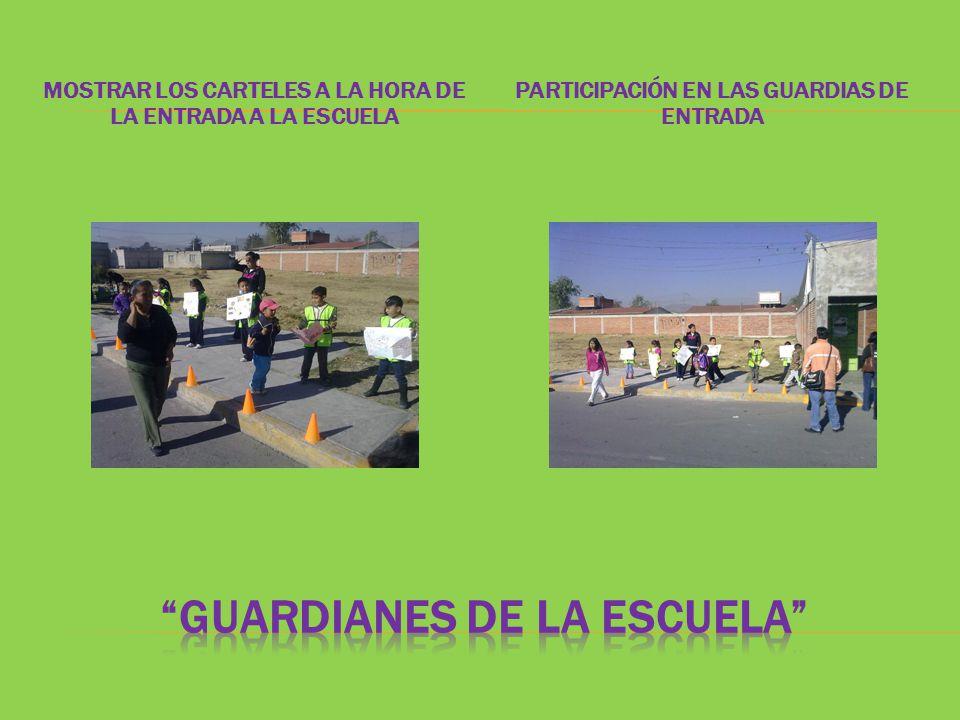 MOSTRAR LOS CARTELES A LA HORA DE LA ENTRADA A LA ESCUELA PARTICIPACIÓN EN LAS GUARDIAS DE ENTRADA
