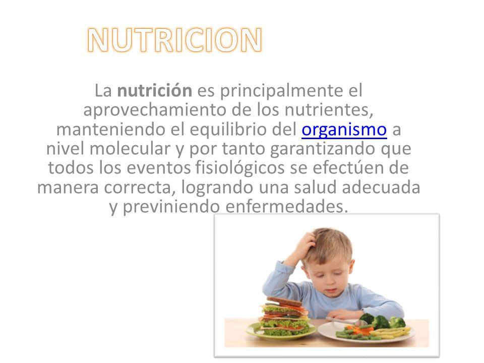 La nutrición es principalmente el aprovechamiento de los nutrientes, manteniendo el equilibrio del organismo a nivel molecular y por tanto garantizando que todos los eventos fisiológicos se efectúen de manera correcta, logrando una salud adecuada y previniendo enfermedades.organismo