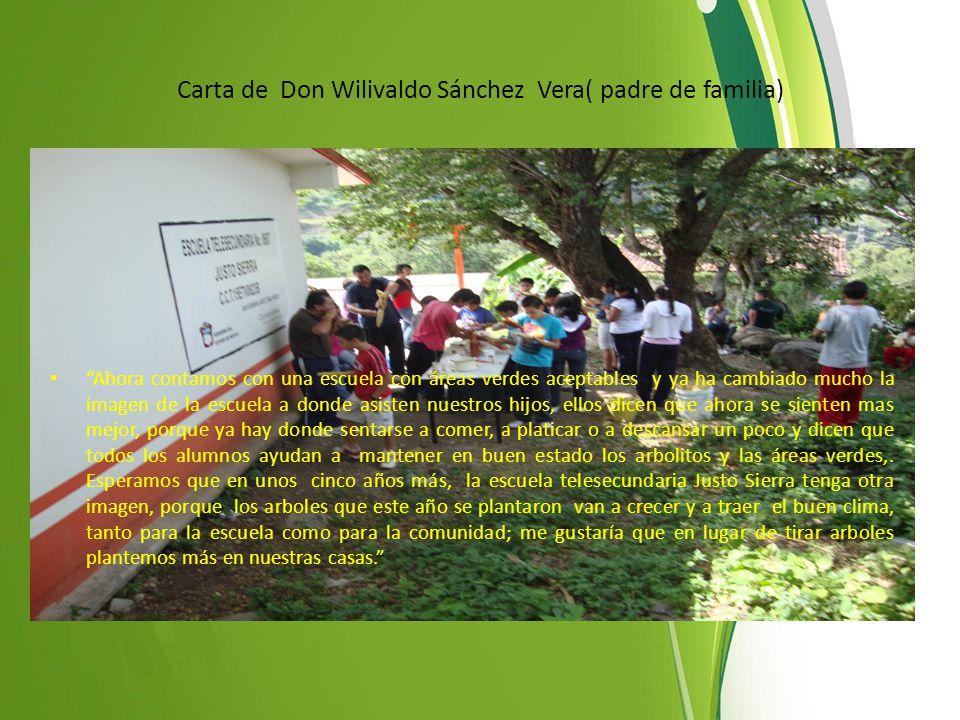 Carta de Don Wilivaldo Sánchez Vera( padre de familia) Ahora contamos con una escuela con áreas verdes aceptables y ya ha cambiado mucho la imagen de