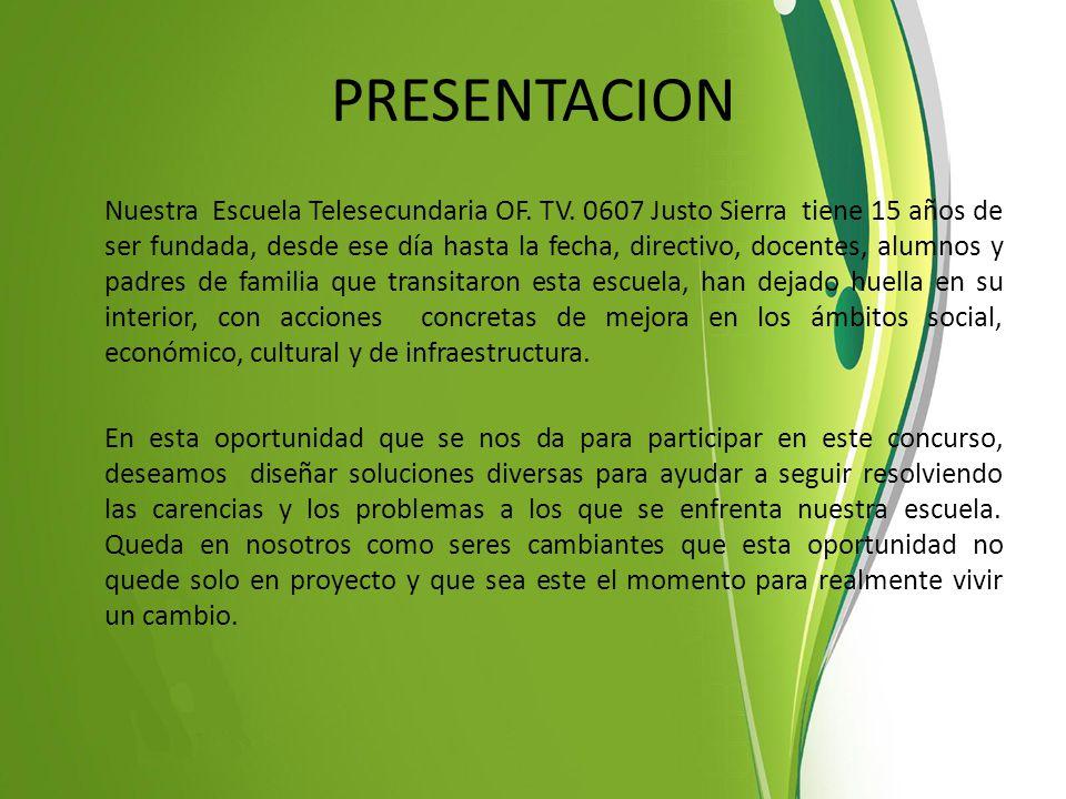 PRESENTACION Nuestra Escuela Telesecundaria OF. TV. 0607 Justo Sierra tiene 15 años de ser fundada, desde ese día hasta la fecha, directivo, docentes,