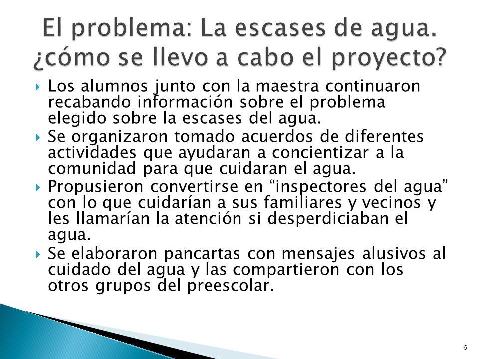 Los alumnos junto con la maestra continuaron recabando información sobre el problema elegido sobre la escases del agua. Se organizaron tomado acuerdos