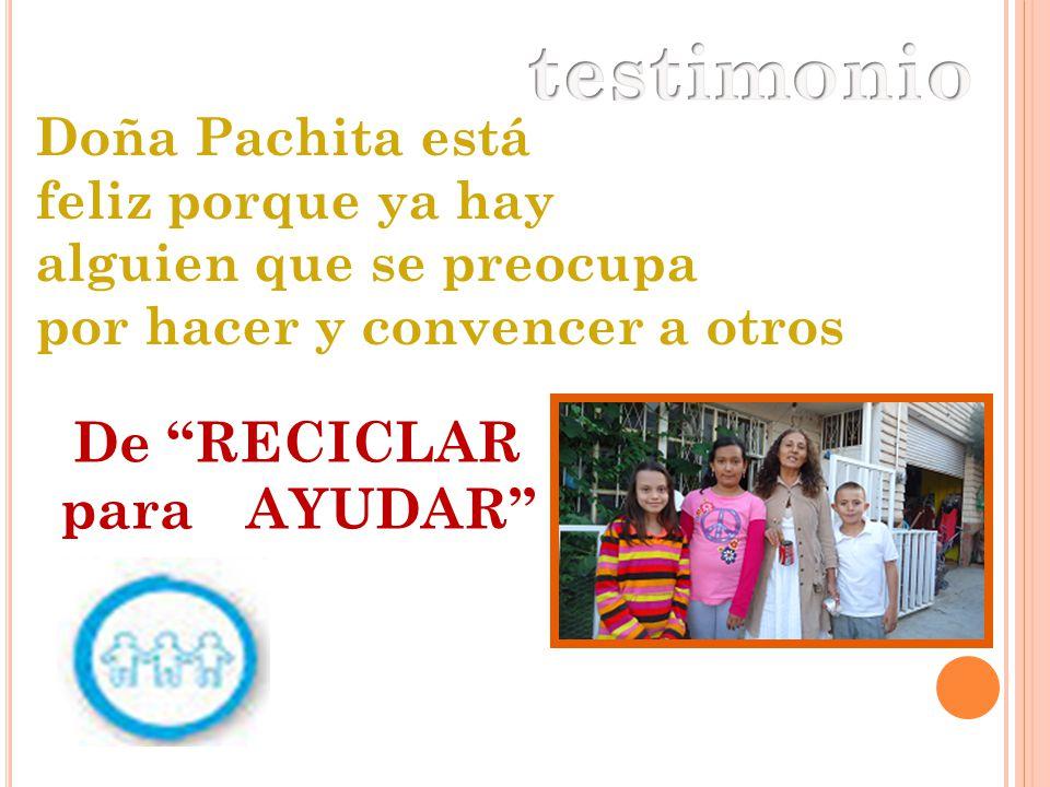 Doña Pachita está feliz porque ya hay alguien que se preocupa por hacer y convencer a otros De RECICLAR para AYUDAR