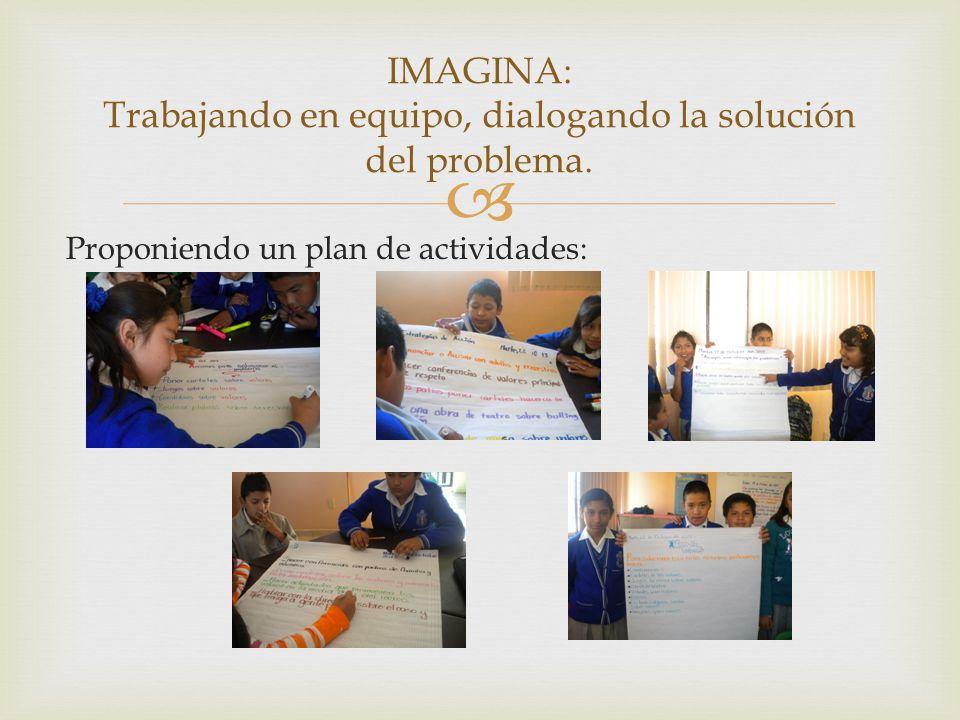 Proponiendo un plan de actividades: IMAGINA: Trabajando en equipo, dialogando la solución del problema.