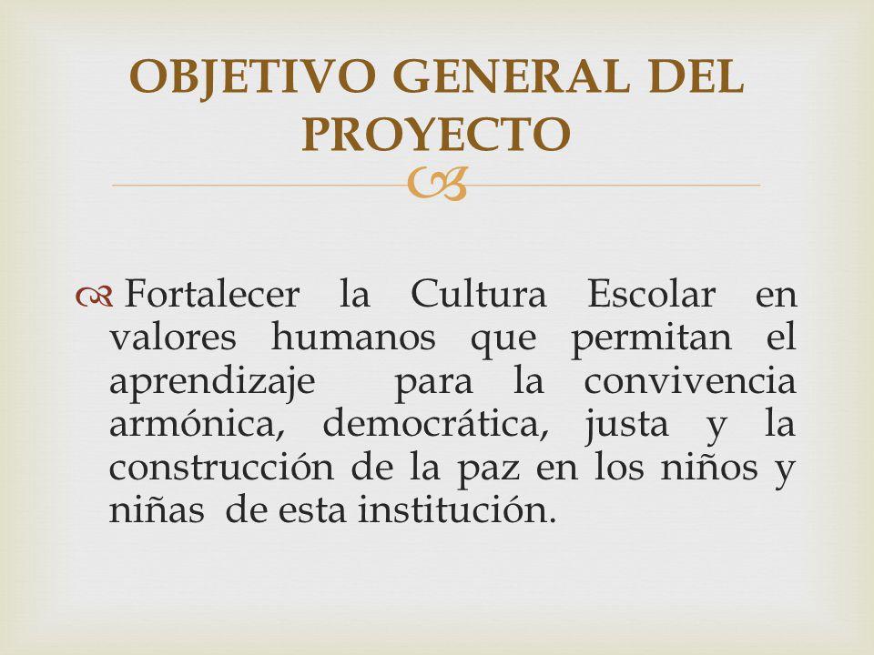 Fortalecer la Cultura Escolar en valores humanos que permitan el aprendizaje para la convivencia armónica, democrática, justa y la construcción de la paz en los niños y niñas de esta institución.