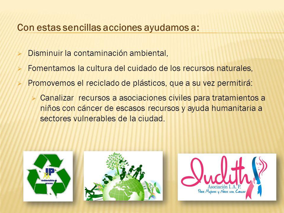 Con estas sencillas acciones ayudamos a: Disminuir la contaminación ambiental, Fomentamos la cultura del cuidado de los recursos naturales, Promovemos